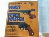 Das grosse Buch der Faustfeuerwaffen: Die Pistolen und Revolver unserer Zeit