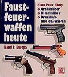 Faustfeuerwaffen heute, Bd.1, Europa: Grosskaliber, Kleinkaliber,...
