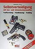 Selbstverteidigung mit Gas- und Schreckschusswaffen: Kaufberatung - Handhabung -...